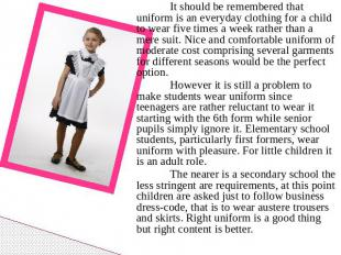 It should be remembered that uniform is an everyday clothing for a child to wear