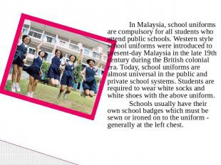 In Malaysia, school uniforms are compulsory for all students who attend public s