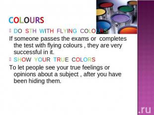 DO STH WITH FLYING COLOURSIf someone passes the exams or completes the test with