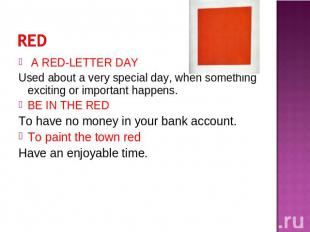 A RED-LETTER DAYUsed about a very special day, when something exciting or import