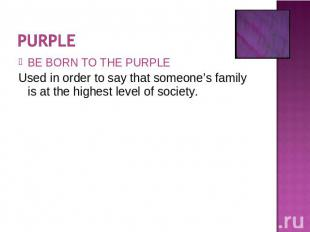 BE BORN TO THE PURPLEUsed in order to say that someone's family is at the highes