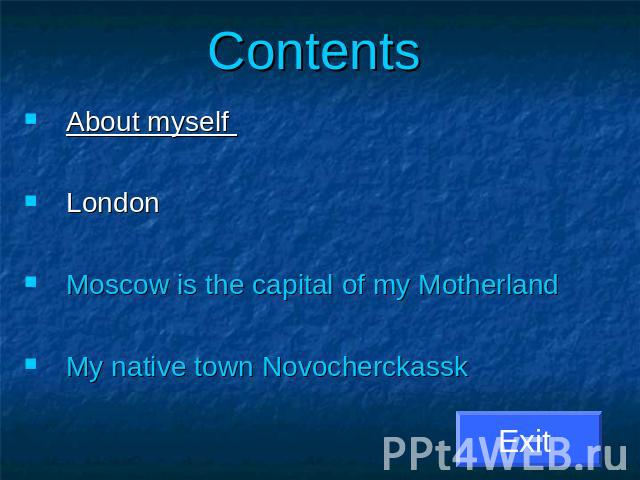 Contents About myself London Moscow is the capital of my MotherlandMy native town Novocherckassk