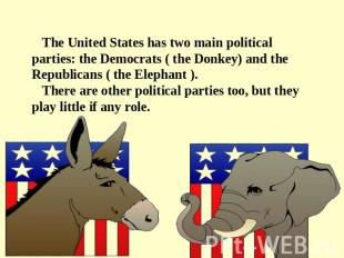 The United States has two main political parties: the Democrats ( the Donkey) an