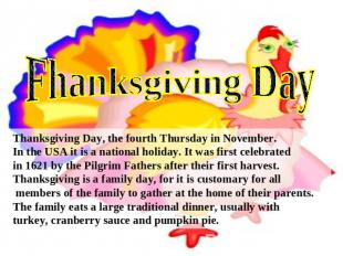 Fhanksgiving Day Thanksgiving Day, the fourth Thursday in November.In the USA it