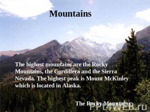 Mountains The highest mountains are the Rocky Mountains, the Cordillera and the