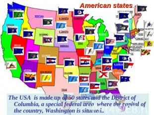 American states. The USA is made up of 50 states and the District of Columbia, a