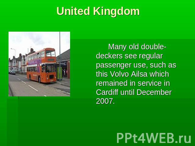 United Kingdom Many old double-deckers see regular passenger use, such as this Volvo Ailsa which remained in service in Cardiff until December 2007.