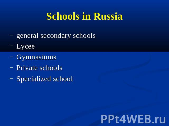 Schools in Russia general secondary schoolsLyceeGymnasiumsPrivate schools Specialized school