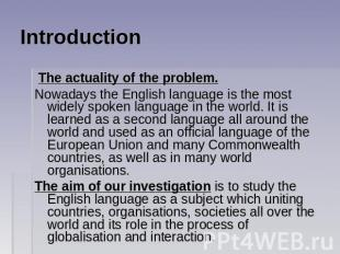 Introduction The actuality of the problem. Nowadays the English language is the
