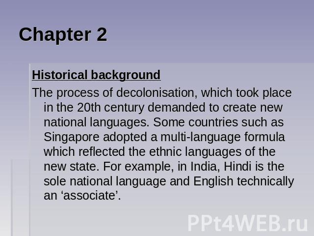 Chapter 2 Historical background The process of decolonisation, which took place in the 20th century demanded to create new national languages. Some countries such as Singapore adopted a multi-language formula which reflected the ethnic languages of …