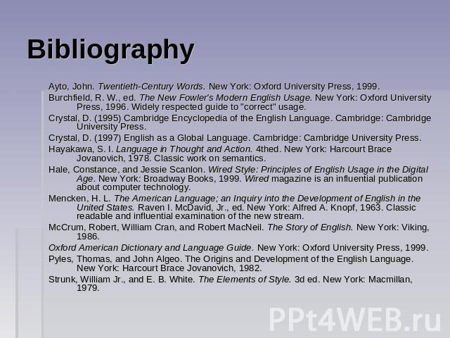 Bibliography Ayto, John. Twentieth-Century Words. New York: Oxford University Press, 1999.Burchfield, R. W., ed. The New Fowler's Modern English Usage. New York: Oxford University Press, 1996. Widely respected guide to