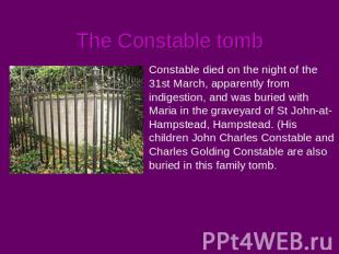The Constable tomb Constable died on the night of the 31st March, apparently fro