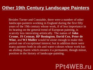 Other 19th Century Landscape Painters Besides Turner and Constable, there were a