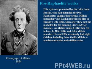 Pre-Raphaelite works This style was promoted by the critic John Ruskin, who had