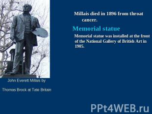 Millais died in 1896 from throat cancer. Memorial statue Memorial statue was ins