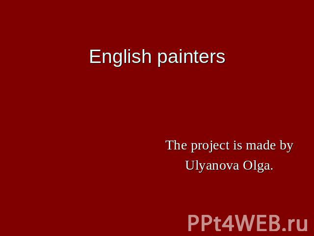 English painters The project is made byUlyanova Olga.