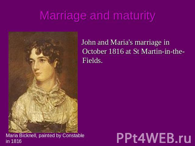 Marriage and maturity John and Maria's marriage in October 1816 at St Martin-in-the-Fields. Maria Bicknell, painted by Constable in 1816
