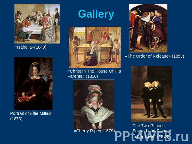 Gallery «Isabella»(1849) Portrait of Effie Millais (1873) «Christ In The House Of His Parents» (1850) «Cherry Ripe» (1879) «The Order of Release» (1853) The Two Princes Edward and Richard in the Tower (1878)