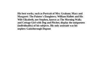 His best works, such as Portrait of Mrs. Graham; Mary and Margaret: The Painter'