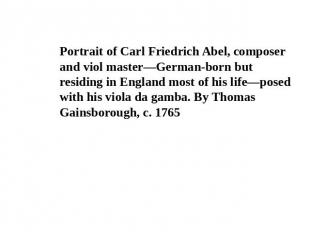 Portrait of Carl Friedrich Abel, composer and viol master—German-born but residi