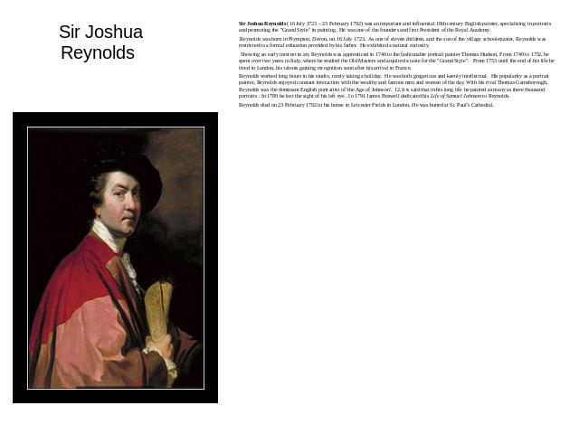 Sir Joshua Reynolds Sir Joshua Reynolds (16 July 1723 – 23 February 1792) was an important and influential 18th century English painter, specialising in portraits and promoting the