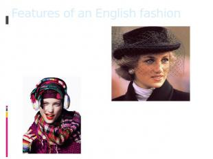 Features of an English fashion A distinctive feature of British fashion for cent