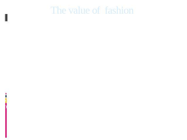 The value of fashion One of the advantages of keeping up with modern fashion people is that they are more likely to be accepted in society. As you know, most are inclined to judge a man on first impression, which depends mainly on the exterior. Seco…