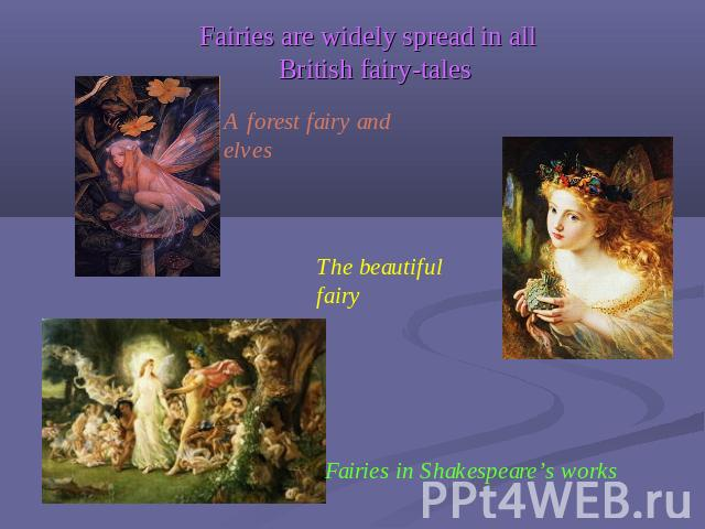 Fairies are widely spread in all British fairy-tales A forest fairy and elves The beautiful fairy Fairies in Shakespeare's works