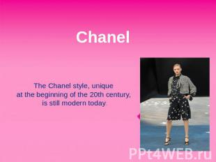 Chanel The Chanel style, unique at the beginning of the 20th century, is still m