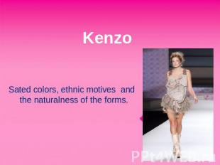Kenzo Sated colors, ethnic motives and the naturalness of the forms.