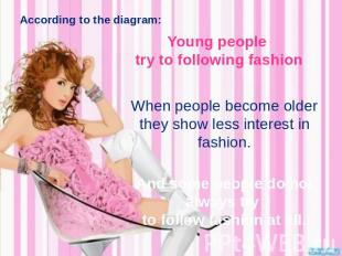 According to the diagram: Young people try to following fashion When people beco