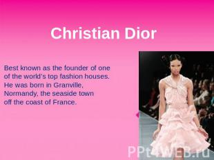 Christian Dior Best known as the founder of one of the world's top fashion house