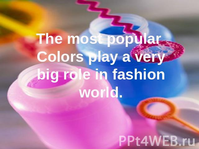 The most popular Colors play a very big role in fashionworld.