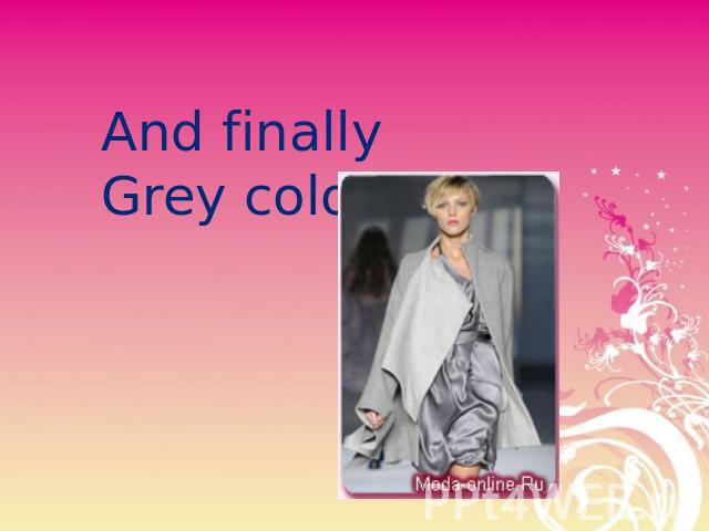 And finally Grey color