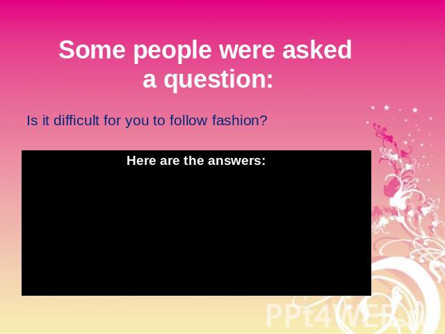 Some people were asked a question: Is it difficult for you to follow fashion?