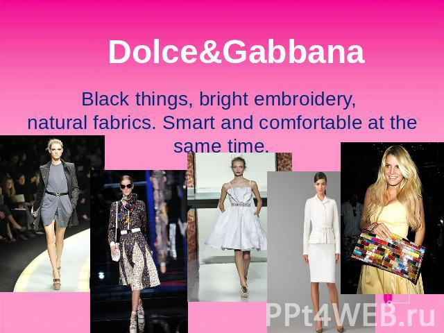 Dolce&Gabbana Black things, bright embroidery, natural fabrics. Smart and comfortable at the same time.