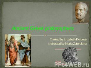 Ancient Greek philosophers Created by Elizabeth KoloevaInstructed by Maria Zatol