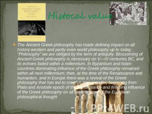 Histocal value The Ancient Greek philosophy has made defining impact on all hist