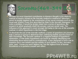 Socrates (469-399 B.C.) 15]Perhaps his most important contribution to Western th