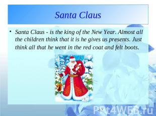 Santa Claus Santa Claus - is the king of the New Year. Almost all the children t