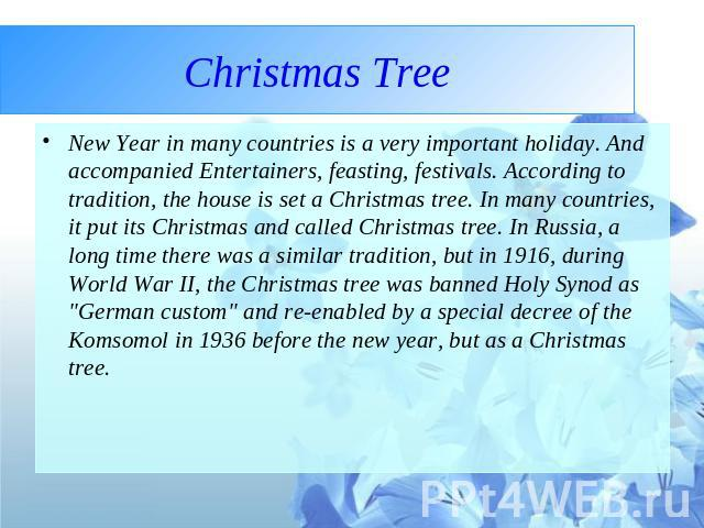 Christmas Tree New Year in many countries is a very important holiday. And accompanied Entertainers, feasting, festivals. According to tradition, the house is set a Christmas tree. In many countries, it put its Christmas and called Christmas tree. I…