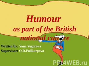 Humour as part of the British national culture Written by: Yana YegorovaSupervis