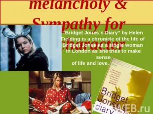 "Gentle melancholy & Sympathy for the character ""Bridget Jones`s Diary"" by Helen"