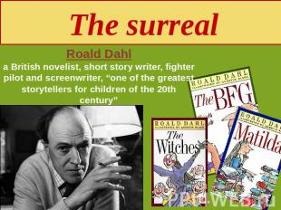 The surreal Roald Dahla British novelist, short story writer, fighter pilot and