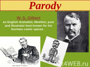 Parody W. S. Gilbertan English dramatist, librettist, poet and illustrator best