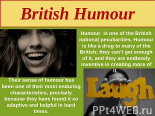 British Humour Humour is one of the British national peculiarities. Humour is li
