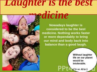 Laughter is the best medicine Nowadays laughter is considered to be the best med