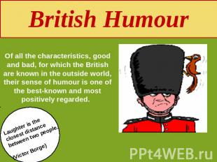 British Humour Of all the characteristics, good and bad, for which the British a