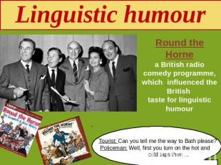 Linguistic humour Round the Hornea British radio comedy programme, which influen