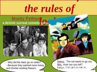 Subversion of the rules of logic Monty Python a British surreal comedy group - W